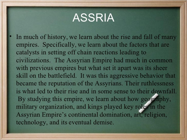 ASSRIA • In much of history, we learn about the rise and fall of many   empires. Specifically, we learn about the factors ...