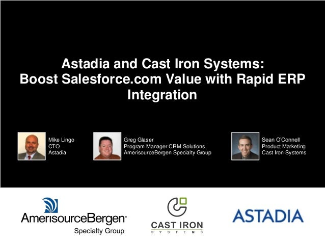 Astadia and Cast Iron Systems: Boost Salesforce.com Value with Rapid ERP Integration Mike Lingo CTO Astadia Greg Glaser Pr...
