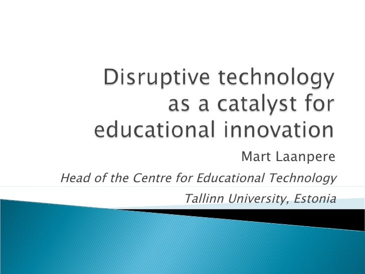 Mart Laanpere Head of the Centre for Educational Technology Tallinn University, Estonia