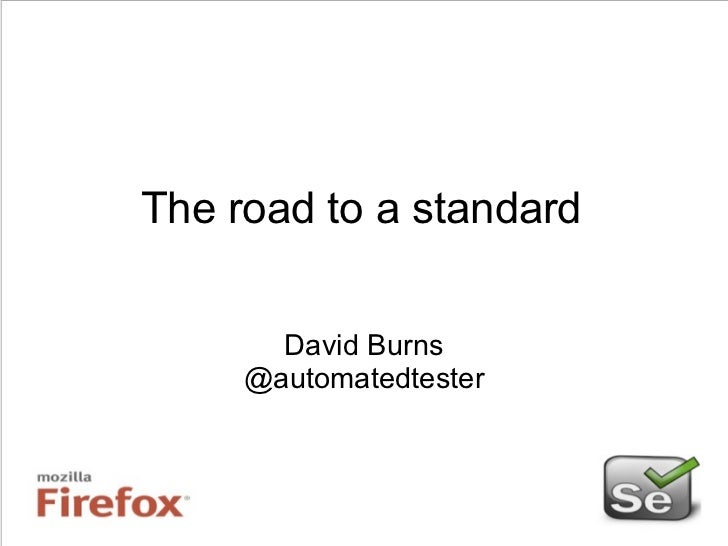 The road to a standard David Burns @automatedtester