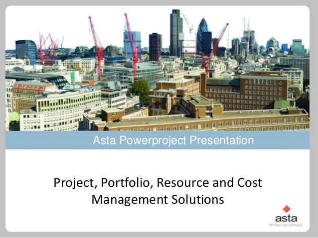 Asta Powerproject Presentation  Project, Portfolio, Resource and Cost Management Solutions