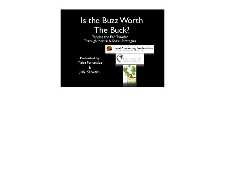 Is the Buzz Worth      The Buck?        Tapping the Eco Traveler    Through Mobile & Social Strategies  Presented by:Maisa...