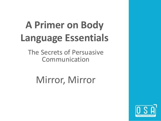 A Primer on Body Language Essentials The Secrets of Persuasive Communication Mirror, Mirror