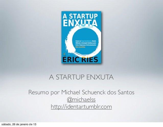 A STARTUP ENXUTA                    Resumo por Michael Schuenck dos Santos                                   @michaelss   ...