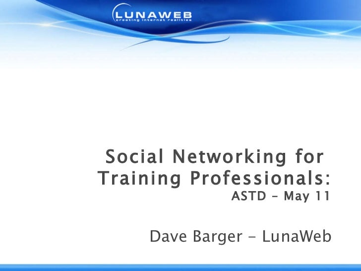 Social Networking for  Training Professionals: ASTD – May 11 Dave Barger - LunaWeb