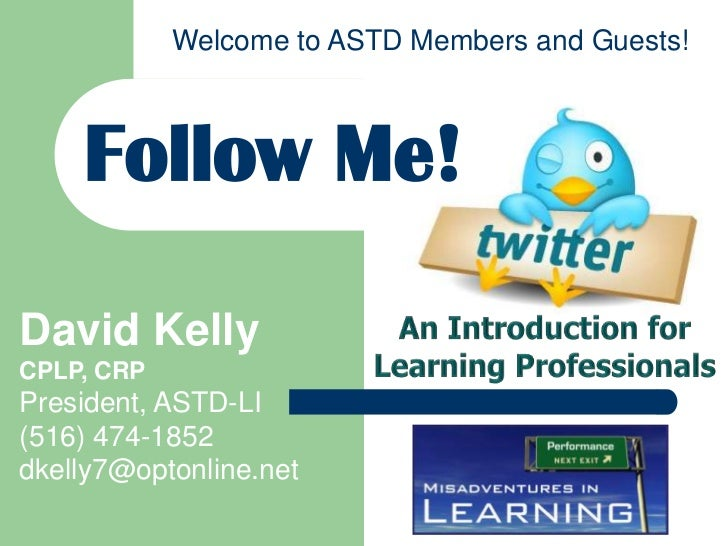 An Introduction for<br />Learning Professionals<br />Follow Me!<br />David Kelly<br />CPLP, CRP<br />President, ASTD-LI<br...