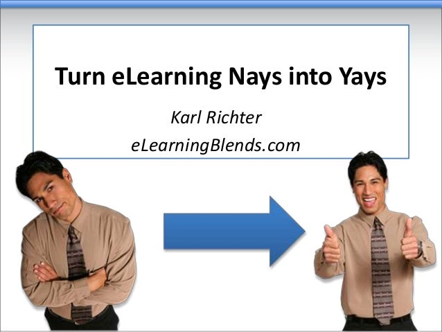 Turn eLearning Nays into Yays Karl Richter eLearningBlends.com