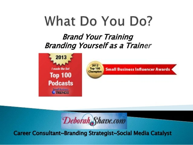 Brand Your Training           Branding Yourself as a TrainerCareer Consultant~Branding Strategist~Social Media Catalyst