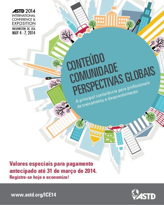 www.astd.org/ICE14 Conteúdo Comunidade Perspectivas globais A principal conferência para profissionais de treinamento e de...