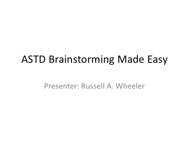 ASTD Brainstorming Made Easy<br />Presenter: Russell A. Wheeler<br />
