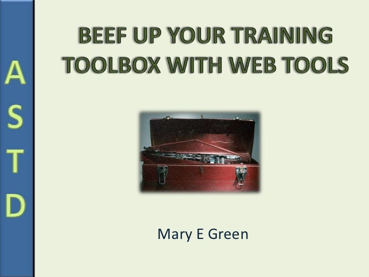 Beef up Your Training Toolbox with Web Tools<br />Mary E Green<br />