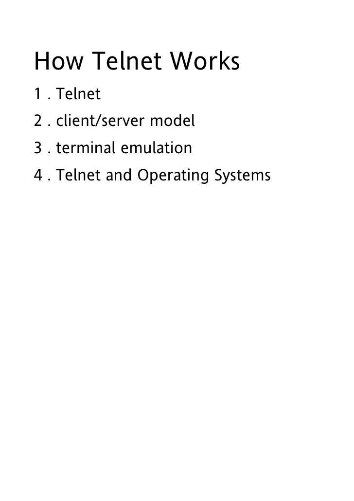 How Telnet Works 1 . Telnet 2 . client/server model 3 . terminal emulation 4 . Telnet and Operating Systems
