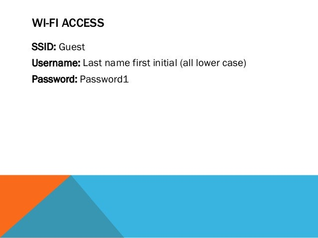 WI-FI ACCESSSSID: GuestUsername: Last name first initial (all lower case)Password: Password1