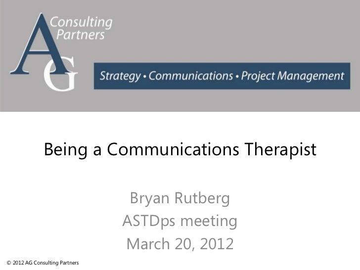 Being a Communications Therapist                                 Bryan Rutberg                                ASTDps meeti...