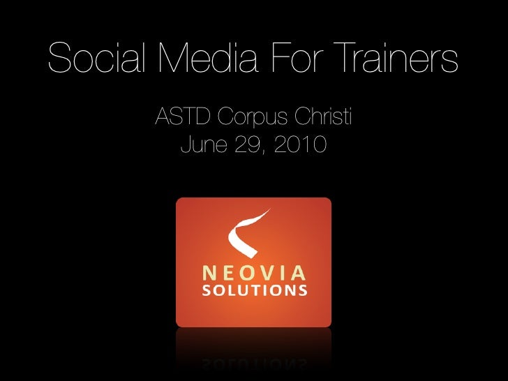 Social Media For Trainers       ASTD Corpus Christi         June 29, 2010
