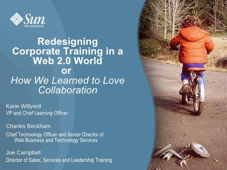 Redesigning Corporate Training in a Web 2.0 World or  How We Learned to Love Collaboration Karie Willyerd VP and Chief Lea...