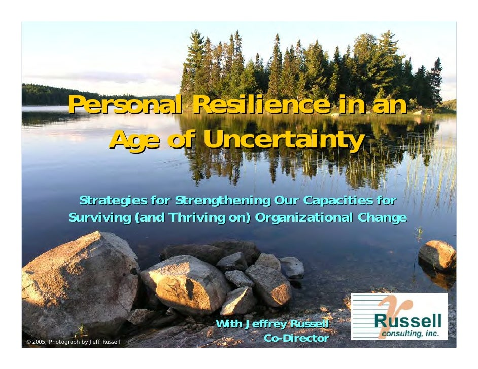 Personal Resilience in an                  Age of Uncertainty                Strategies for Strengthening Our Capacities f...