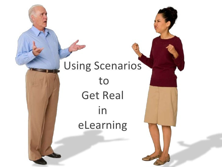 Using Scenarios<br /> to <br />Get Real <br />in <br />eLearning<br />
