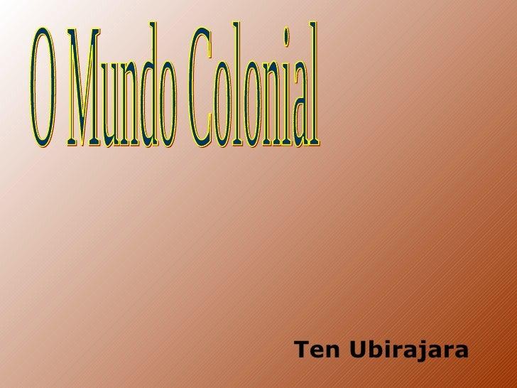 O Mundo Colonial Ten Ubirajara