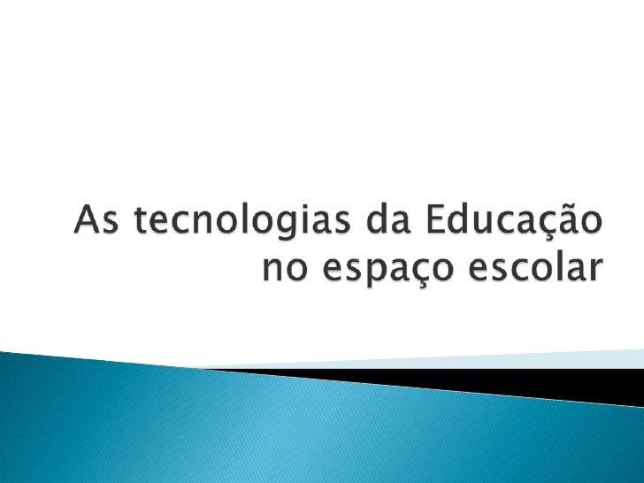 As tecnologias da Educaçãono espaço escolar<br />
