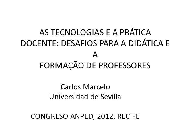 AS TECNOLOGIAS E A PRÁTICADOCENTE: DESAFIOS PARA A DIDÁTICA E                A    FORMAÇÃO DE PROFESSORES         Carlos M...