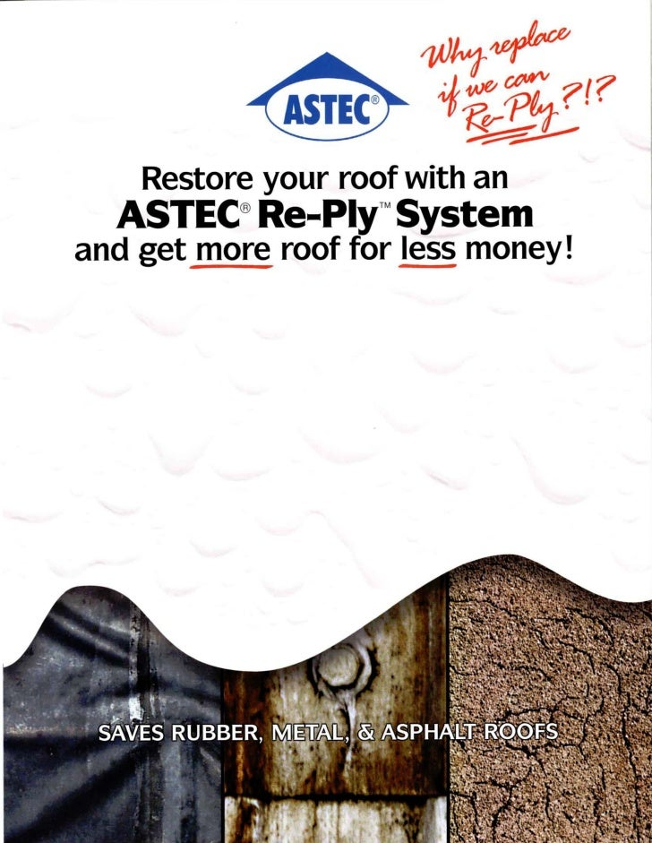 Restore your roof with an   ASTEC® Re_PlyTM System and get more roof for less money!