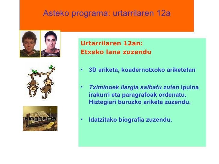 Asteko programa: urtarrilaren 12a <ul><li>Urtarrilaren 12an:  </li></ul><ul><li>Etxeko lana zuzendu </li></ul><ul><li>3D a...