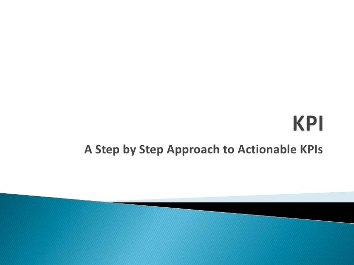 A Step by Step Approach to Actionable KPIs