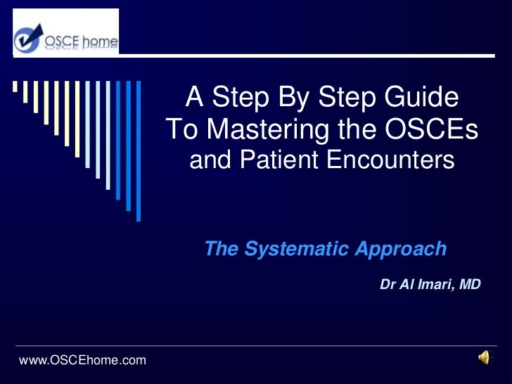 A Step By Step GuideTo Mastering the OSCEsand Patient Encounters<br />The Systematic Approach<br />Dr Al Imari, MD<br />ww...