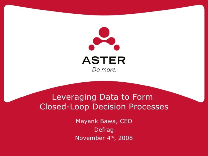 Leveraging Data to Form  Closed-Loop Decision Processes Mayank Bawa, CEO Defrag November 4 th , 2008