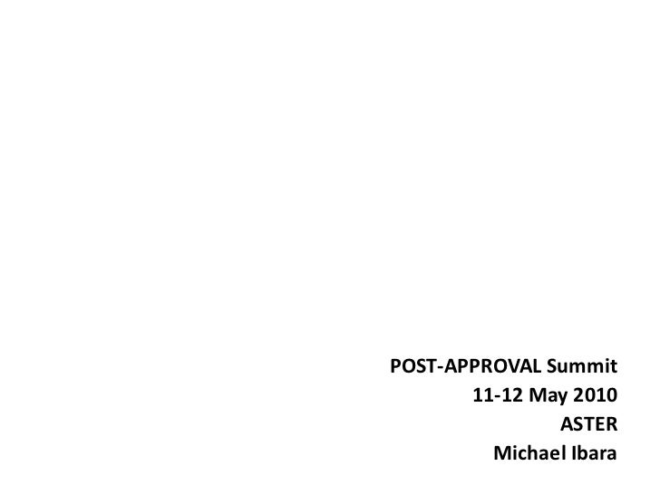 POST-APPROVAL Summit<br />11-12 May 2010<br />ASTER<br />Michael Ibara<br />