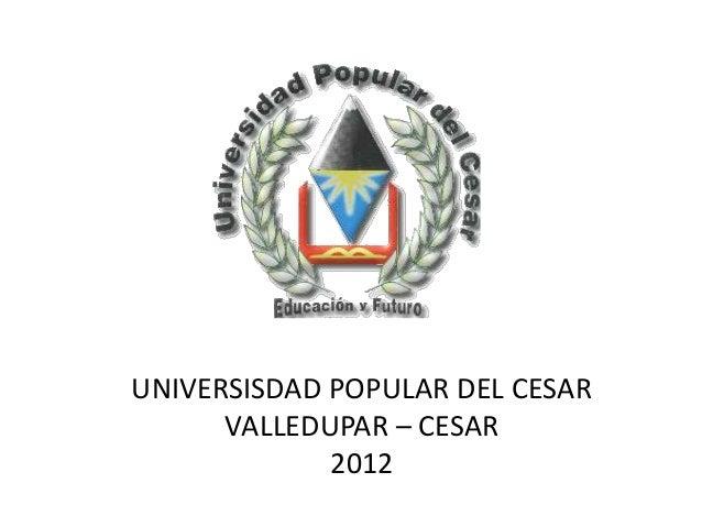 UNIVERSISDAD POPULAR DEL CESAR VALLEDUPAR – CESAR 2012
