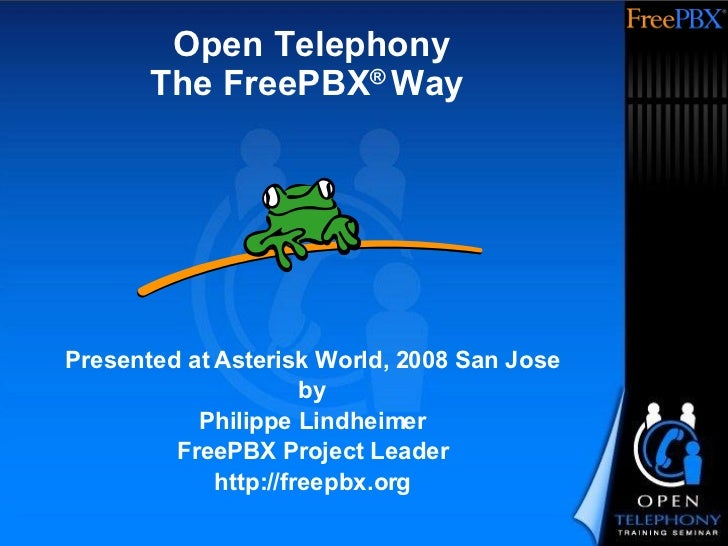 Open Telephony The FreePBX ®  Way  Presented at Asterisk World, 2008 San Jose by Philippe Lindheimer FreePBX Project Leade...