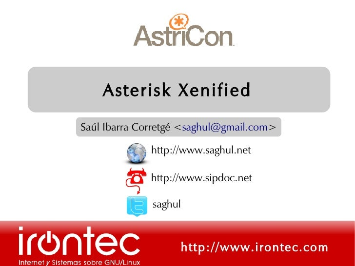 Asterisk Xenified Saúl Ibarra Corretgé <saghul@gmail.com>                http://www.saghul.net                http://www.s...