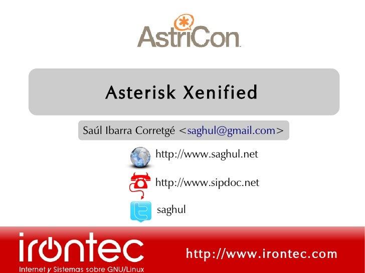 Asterisk Xenified Saúl Ibarra Corretgé <saghul@gmail.com>                http://www.saghul.net                http://www.s...