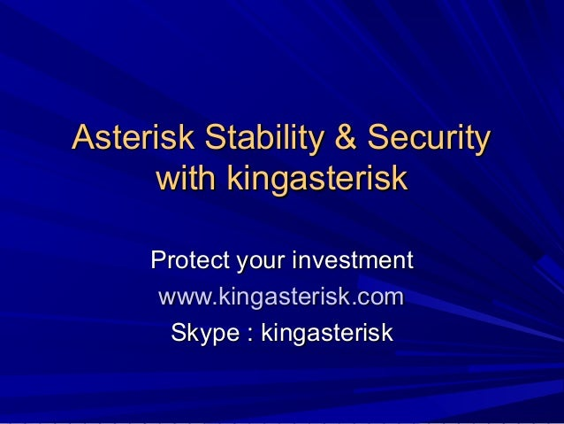 Asterisk Stability & Security with kingasterisk Protect your investment www.kingasterisk.com Skype : kingasterisk