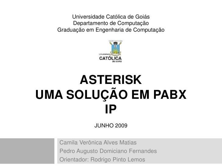 Universidade Católica de Goiás       Departamento de Computação  Graduação em Engenharia de Computação      ASTERISKUMA SO...