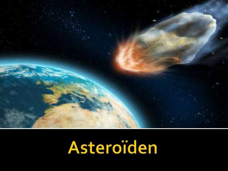    = Planetoïde = kleine of mindere planeten   Baan rond zon, aarde of andere planeet   Steenachtig   Soms ijzer- of n...