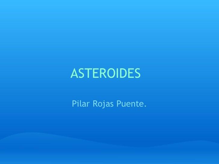 ASTEROIDES  Pilar Rojas Puente.