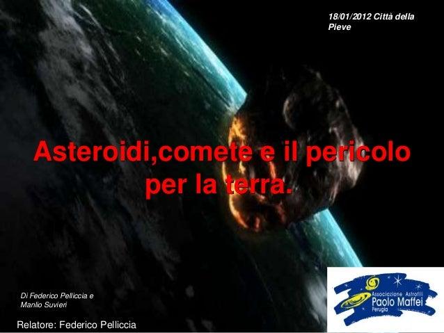 18/01/2012 Città della                               Pieve   Asteroidi,comete e il pericolo           per la terra.Di Fede...