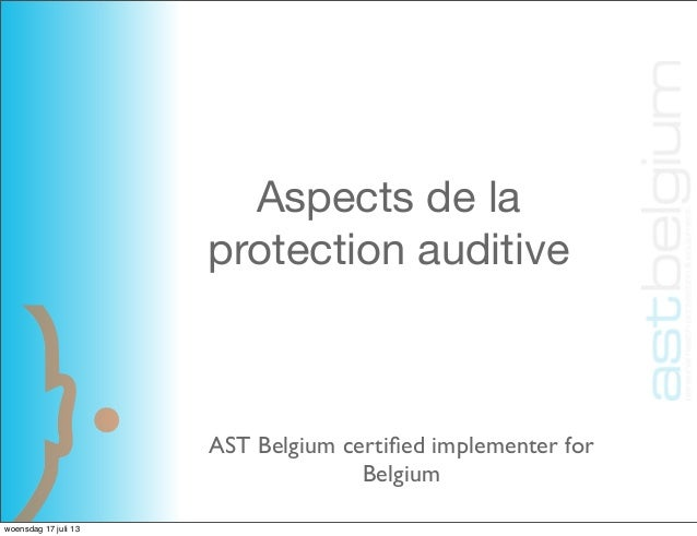 Aspects de la protection auditive AST Belgium certified implementer for Belgium woensdag 17 juli 13