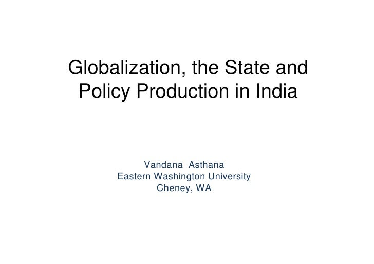 Globalization, the State and  Policy Production in India              Vandana Asthana      Eastern Washington University  ...
