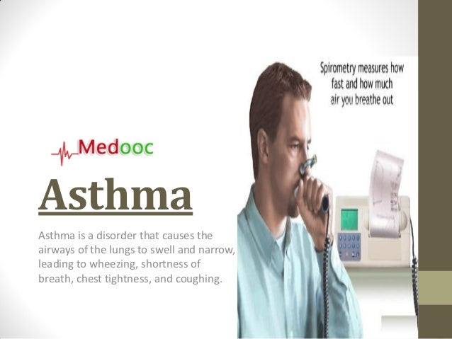 AsthmaAsthma is a disorder that causes theairways of the lungs to swell and narrow,leading to wheezing, shortness ofbreath...