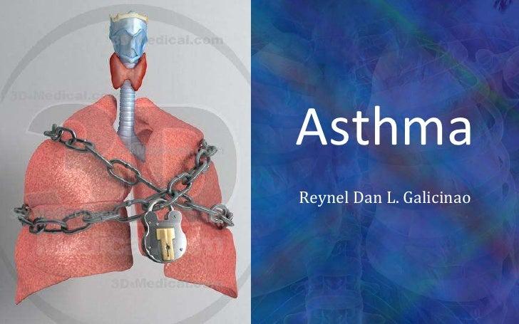 Asthma<br />Reynel Dan L. Galicinao<br />