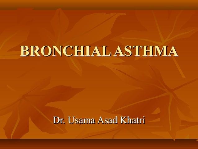 BRONCHIALASTHMABRONCHIALASTHMA Dr. Usama Asad KhatriDr. Usama Asad Khatri