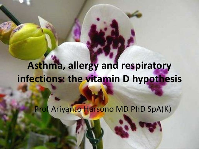 Asthma, allergy and respiratory infections: the vitamin D hypothesis Prof Ariyanto Harsono MD PhD SpA(K)