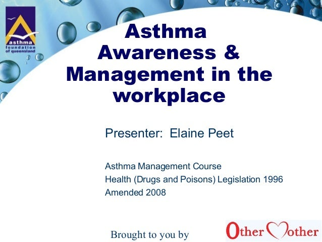 Asthma Awareness & Management in the workplace Presenter: Elaine Peet Asthma Management Course Health (Drugs and Poisons) ...