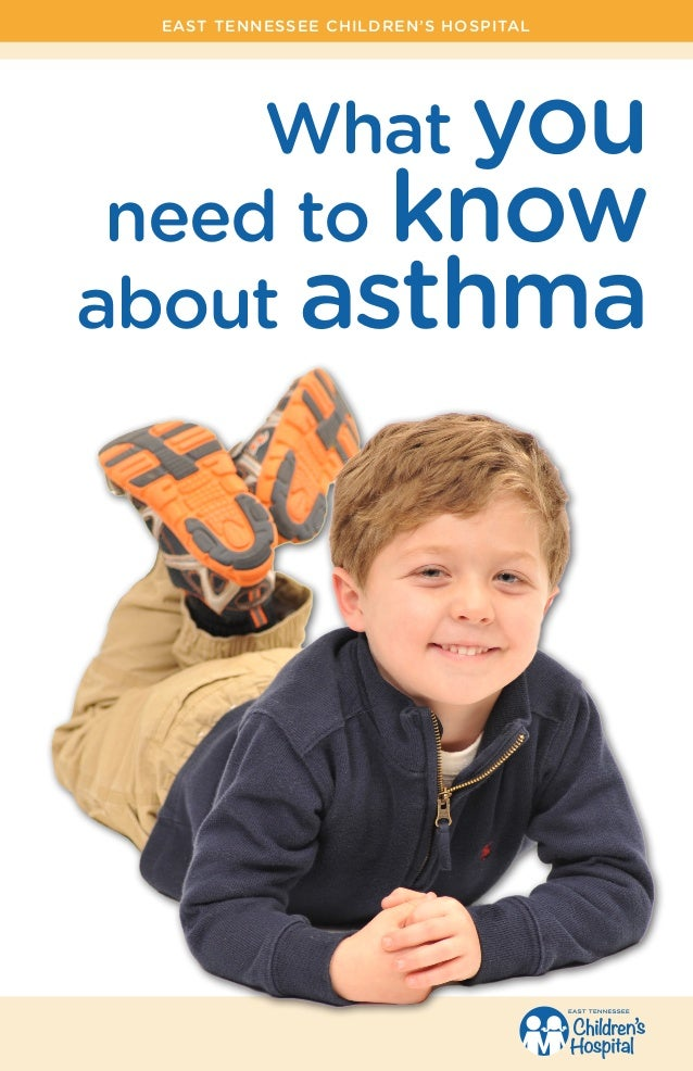 What you need to know about asthma EAST TENNESSEE CHILDREN'S HOSPITAL