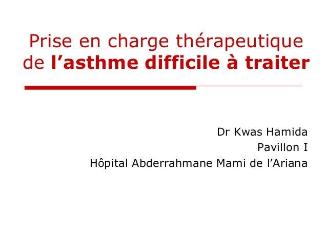 Prise en charge thérapeutique de l'asthme difficile à traiter Dr Kwas Hamida Pavillon I Hôpital Abderrahmane Mami de l'Ari...