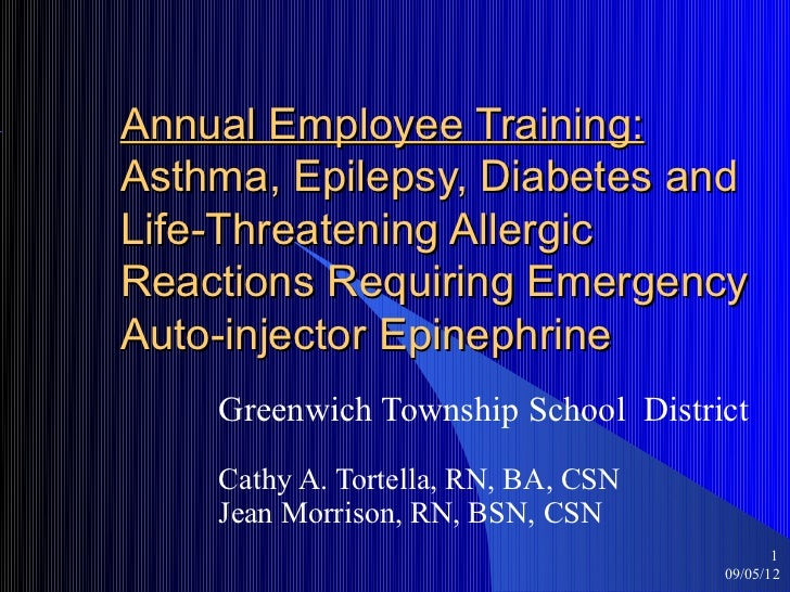 Annual Employee Training:Asthma, Epilepsy, Diabetes andLife-Threatening AllergicReactions Requiring EmergencyAuto-injector...